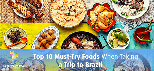 Top 10 Must-Try Foods When Taking a Trip to BrazIl